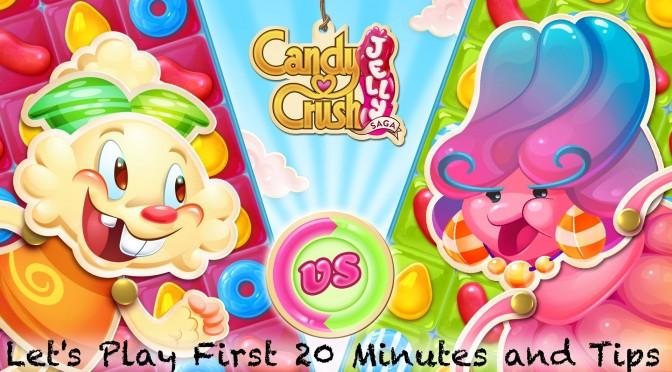 Let's Play Candy Crush Jelly Saga – First 20 Mins w/ Bonus Tips